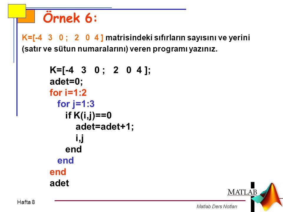 Örnek 6: K=[-4 3 0 ; 2 0 4 ]; adet=0; for i=1:2 for j=1:3 if K(i,j)==0